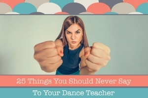 25-things-you-should-never-say-to-your-dance-teacher-634361-edited
