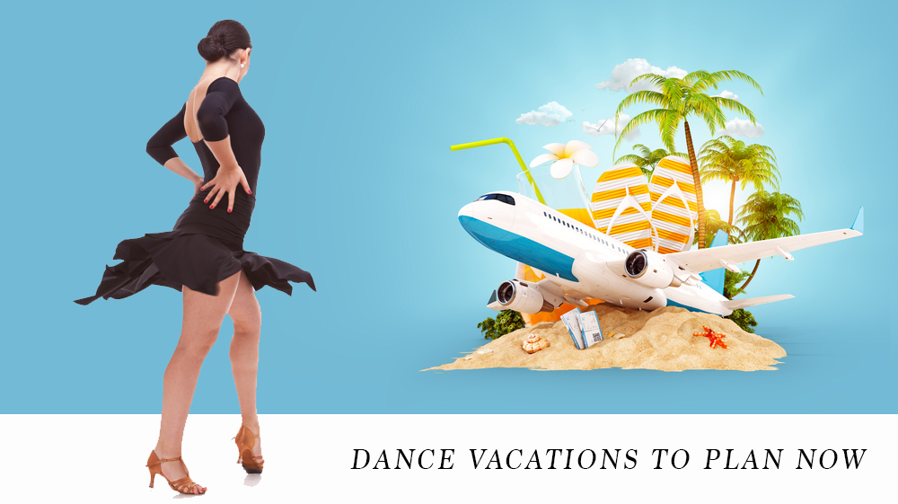 Dance Vacations You Should Plan Now