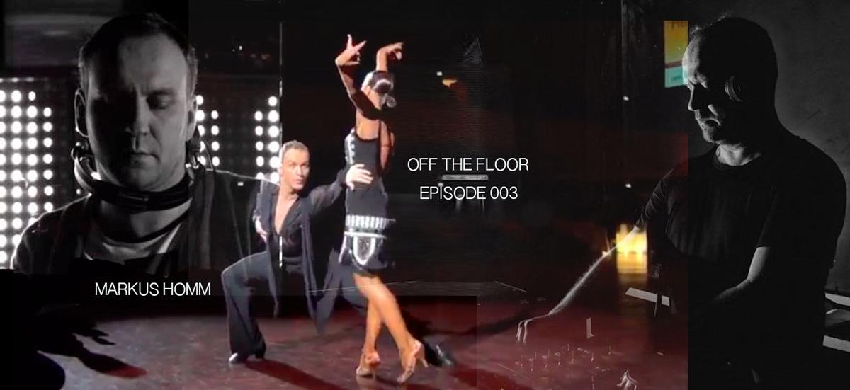 Off the Floor Episode 003: Markus Homm
